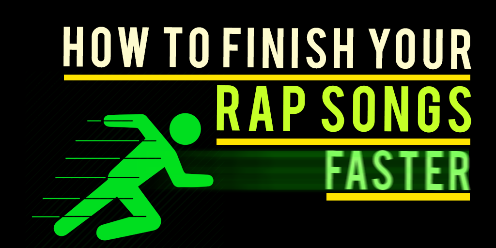 How To Finish Your Rap Songs Faster
