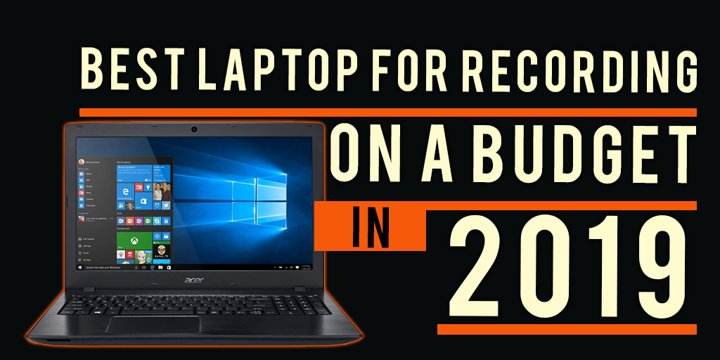 best laptop for budget audio recording in 2019